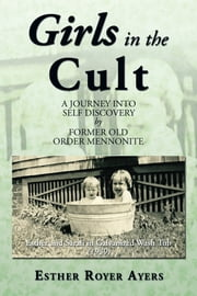 GIRLS IN THE CULT - A JOURNEY INTO SELF DISCOVERY ebook by Esther Royer Ayers
