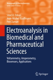 Electroanalysis in Biomedical and Pharmaceutical Sciences - Voltammetry, Amperometry, Biosensors, Applications ebook by Sibel A. Ozkan,Jean-Michel Kauffmann,Petr Zuman,Ana Maria Oliveira Brett,Christopher Brett,Bengi Uslu,Philippe Hubert,Eric Rozet,Cobra Parsajoo,Stéphanie Patris,Ahmad Sarakbi