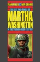 The Life and Times of Martha Washington in the Twenty-first Century (Second Edition) eBook by Frank Miller, Dave Gibbons, Angus McKie