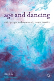 Age and Dancing - Older People and Community Dance Practice ebook by Kobo.Web.Store.Products.Fields.ContributorFieldViewModel