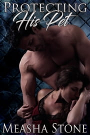 Protecting His Pet ebook by Measha Stone