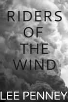 Riders of the Wind ebook by Lee Penney