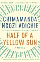 Half of a Yellow Sun ebook by Chimamanda Ngozi Adichie
