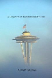 A Discovery of Technological Systems ebook by Kenneth Fetterman