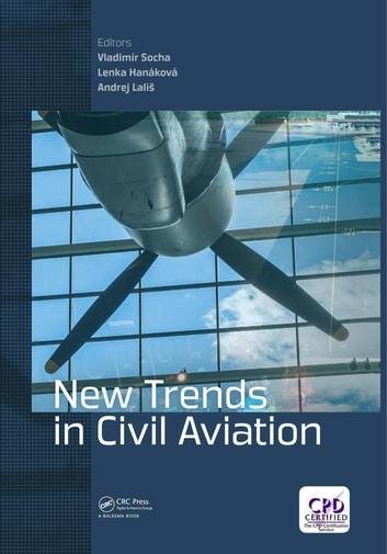 New Trends in Civil Aviation - Proceedings of the 19th International Conference on New Trends in Civil Aviation 2017 (NTCA 2017), December 7-8, 2017, Prague, Czech Republic ebook by