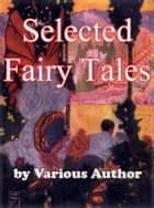 Selected Fairy Tales ebook by Various Author