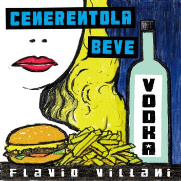 Cenerentola beve vodka audiobook by Flavio Villani