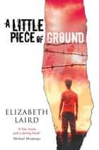 A Little Piece of Ground - 15th Anniversary Edition ebook by Elizabeth Laird