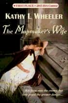 The Mapmaker's Wife ebook by Kathy L Wheeler