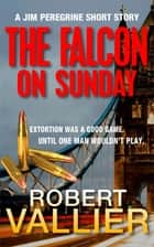 The Falcon on Sunday ebook by Robert Vallier