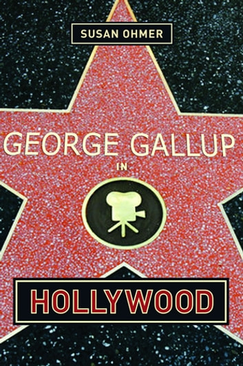 George Gallup in Hollywood ebook by Susan Ohmer