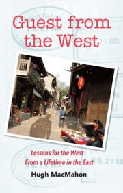 Guest from the West: Lessons from the West from a lifetime in the East ebook by Hugh  MacMahon