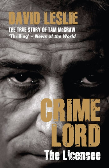 Crimelord: The Licensee - The True Story of Tam McGraw ebook by David Leslie