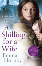 A Shilling for a Wife ebook by Emma Hornby