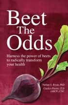 Beet The Odds ebook by Nathan S. Bryan,Carolyn Pierini