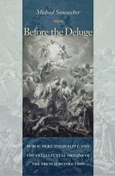 Before the Deluge - Public Debt, Inequality, and the Intellectual Origins of the French Revolution ebook by Michael Sonenscher