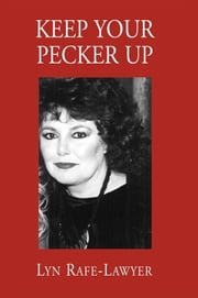 Keep Your Pecker Up ebook by Lyn Rafe-Lawyer