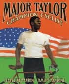 Major Taylor, Champion Cyclist ebook by Lesa Cline-Ransome, James E. Ransome
