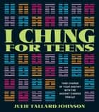 I Ching for Teens ebook by Julie Tallard Johnson