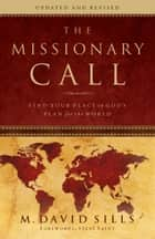 The Missionary Call - Find Your Place in God's Plan for the World ebook by M. David Sills