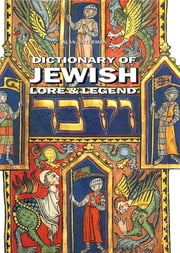 Dictionary of Jewish Lore & Legend ebook by Alan Unterman