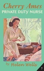 Cherry Ames, Private Duty Nurse ebook by Helen Wells