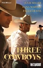 Three Cowboys - 3 Book Box Set 電子書 by Dana Marton, Julie Miller, Paula Graves