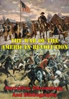 The War Of The American Revolution: Narrative, Chronology, And Bibliography [Illustrated Edition] ebook by Robert W. Coakley