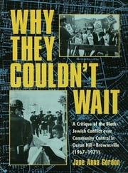 Why They Couldn't Wait - A Critique of the Black-Jewish Conflict Over Community Control in Ocean-Hill Brownsville, 1967-1971 ebook by Jane Anna Gordon