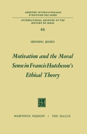 Motivation and the Moral Sense in Francis Hutcheson's Ethical Theory ebook by Henning Jensen