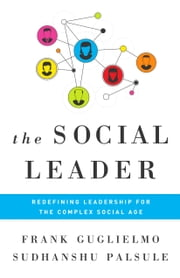 The Social Leader - Redefining Leadership for the Complex Social Age ebook by Frank Gugliemlo,Sudhanshu Palsule
