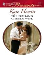 The Italian's Chosen Wife ebook by Kate Hewitt