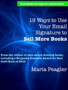 19 Ways to Use Your Email Signature to Sell More Books ebook by Maria Peagler