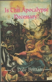 Is This Apocalypse Necessary? ebook by C. Dale Brittain