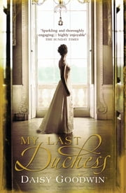 My Last Duchess - The unputdownable epic novel of an American Heiress eBook by Daisy Goodwin