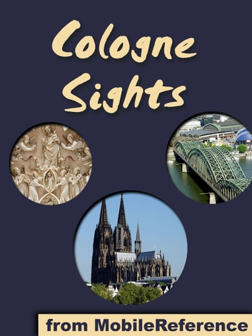 Cologne Sights - a Travel Guide to the Top Attractions in Cologne, Germany ebook by MobileReference