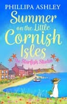Summer on the Little Cornish Isles: The Starfish Studio ebook by Phillipa Ashley