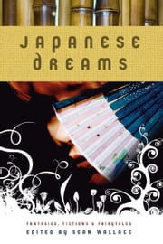 Japanese Dreams: Fantasies, Fictions & Fairytales ebook by Sean Wallace