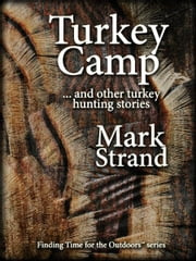 Turkey Camp - ... and other turkey hunting stories ebook by Mark Strand