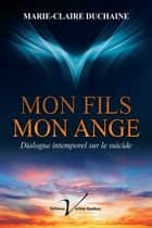 Mon fils, mon ange - Dialogue intemporel sur le suicide ebook by Marie-Claire Duchaine