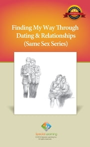 Finding My Way Through Dating & Relationships (Same Sex Series) ebook by Special Learning, Inc.