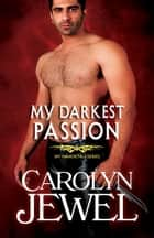 My Darkest Passion - A My Immortals Series Novel ebook by Carolyn Jewel