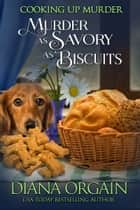 Murder as Savory as Biscuits ebook by Diana Orgain