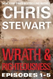 Wrath & Righteousness - Wrath & Righteousness: Episodes One to Five ebook by Chris Stewart