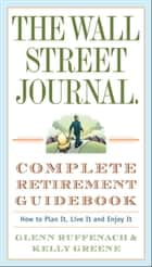 The Wall Street Journal. Complete Retirement Guidebook ebook by Glenn Ruffenach,Kelly Greene