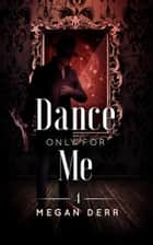 Dance Only for Me ebook by Megan Derr