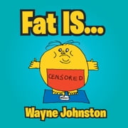 FAT IS... ebook by Wayne Johnston