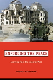 Enforcing the Peace - Learning from the Imperial Past ebook by Kimberly Zisk Marten