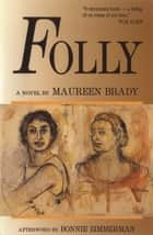 Folly ebook by Maureen Brady, Bonnie Zimmerman
