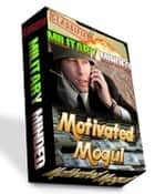 Military Minded Motivated Mogul ebook by Anonymous